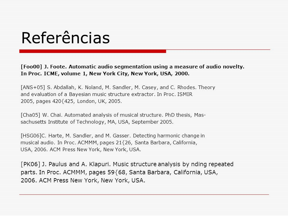 Referências [Foo00] J. Foote. Automatic audio segmentation using a measure of audio novelty.